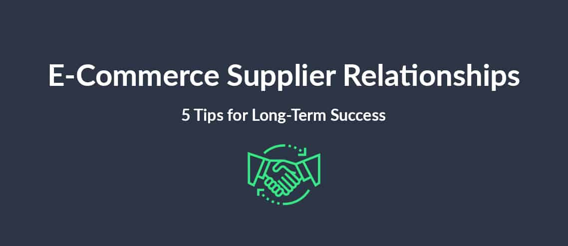 E-Commerce Supplier Relationships 5 Tips for Long-Term Success
