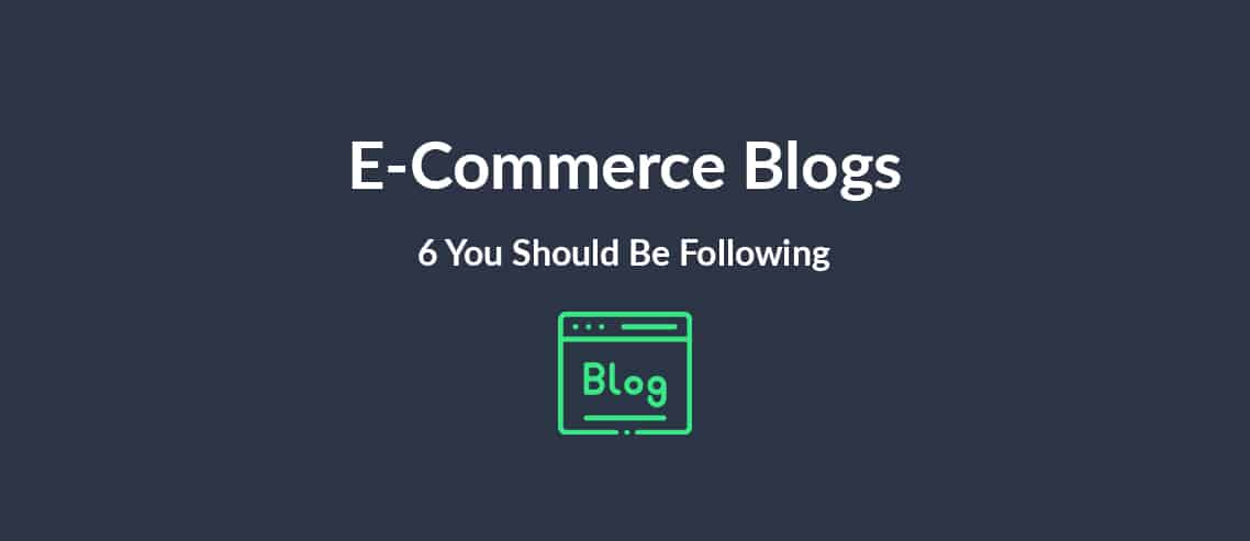 E-Commerce Blogs 6 You Should Be Following