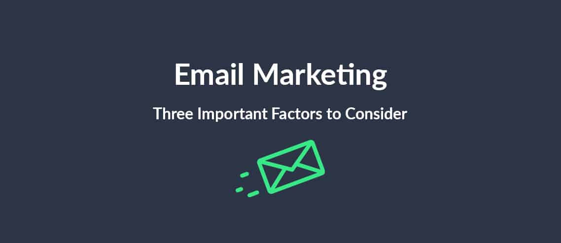 Email Marketing Three Important Factors to Consider