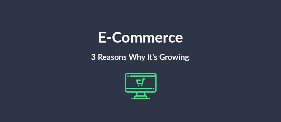 E-Commerce: 3 Reasons Why It's Growing