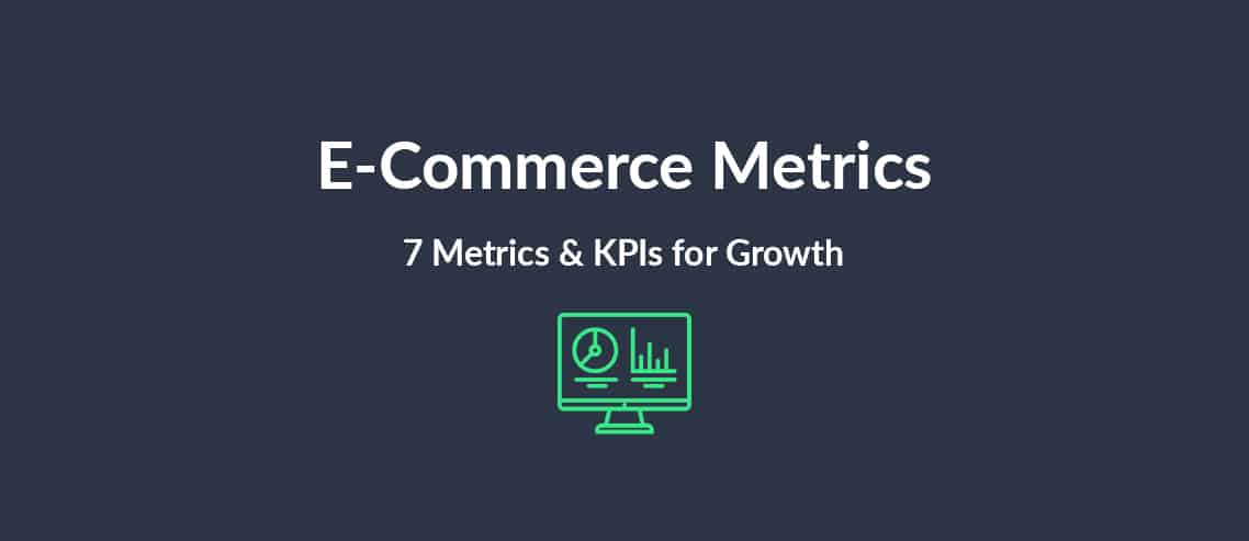 E-Commerce Metrics 7 Metrics & KPIs for Growth