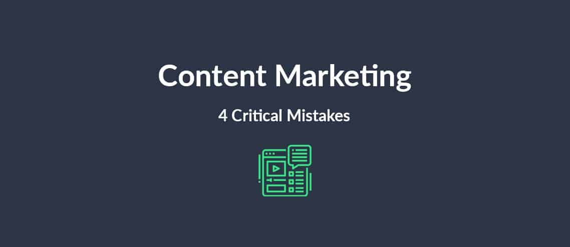 Content Marketing 4 Critical Mistakes