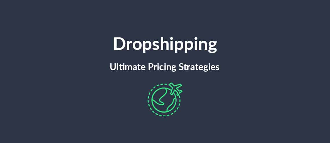 Dropshipping Ultimate Pricing Strategies