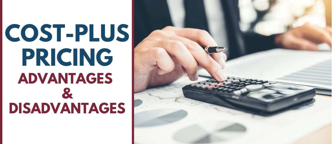 Cost-plus Pricing: Advantages & Disadvantages