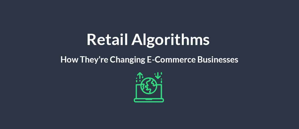Retail Algorithms How They Changing E-Commerce Businesses