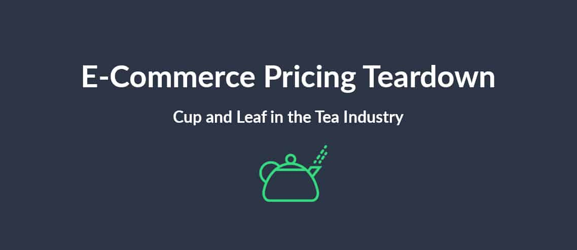 e-commerce pricing teardown-cup and leaf in the tea industry
