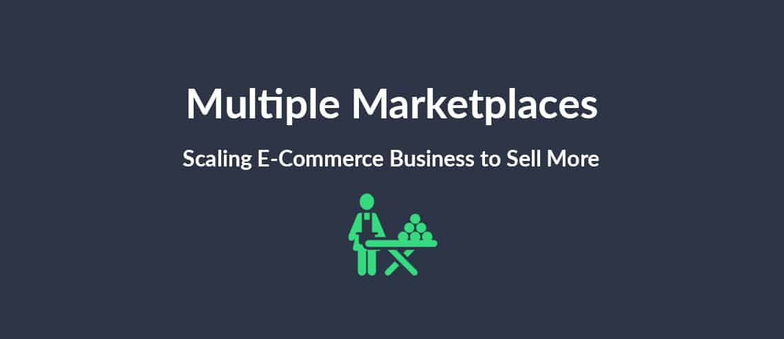 Multiple Marketplaces Scaling E-Commerce Business to Sell More