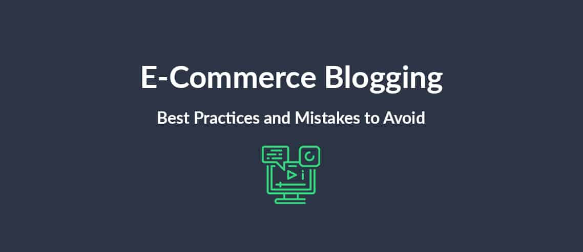 E-Commerce Blogging Best Practices and Mistakes to Avoid