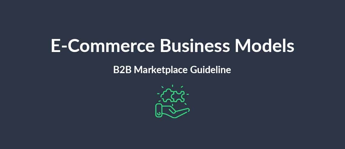 E-Commerce Business Models: B2B Marketplace Guideline