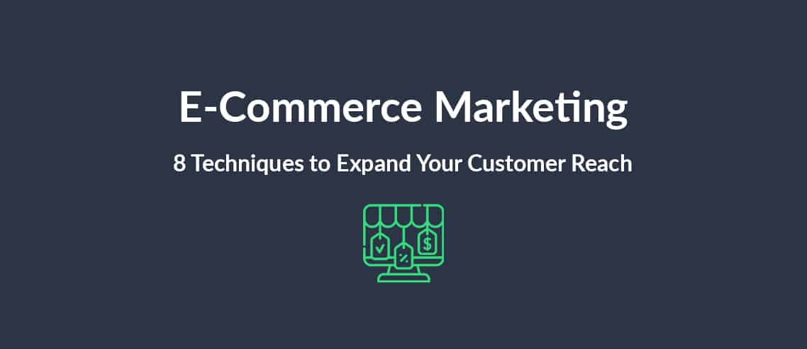 E-Commerce Marketing 8 Techniques to Expand Your Customer Reach