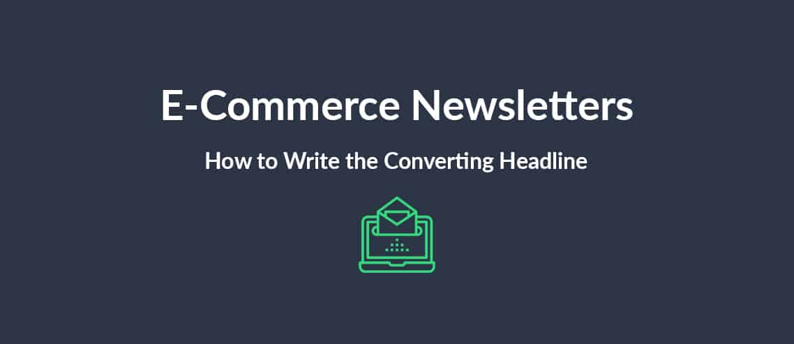 E-Commerce Newsletters How to Write the Converting Headline