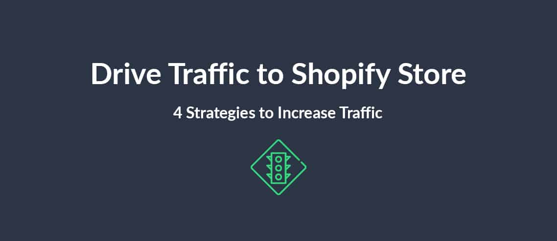 Drive Traffic to Shopify Store 4 Strategies to Increase Traffic
