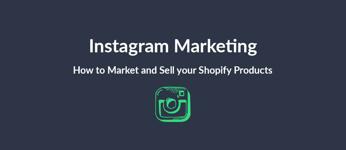 Instagram Marketing How to Market and Sell Your Shopify Products