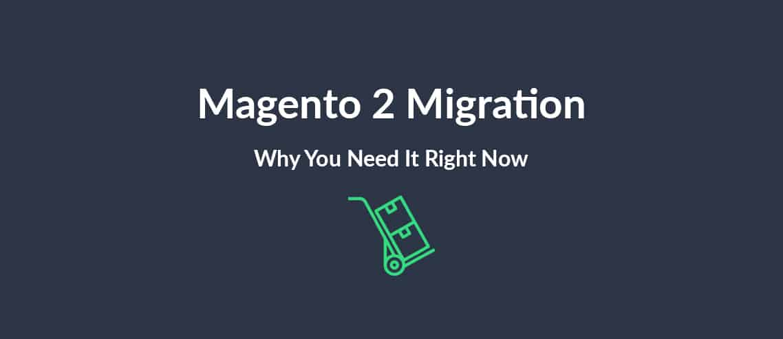 Magento 2 Migration Why You Need It Right Now