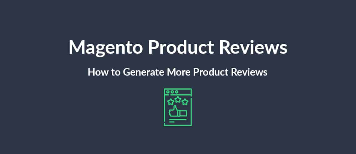 Magento Product Reviews How to Generate More E-Commerce Product Reviews