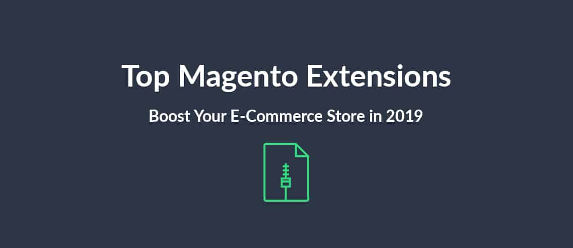 Top Magento Extensions: Boost Your E-Commerce Store in 2019