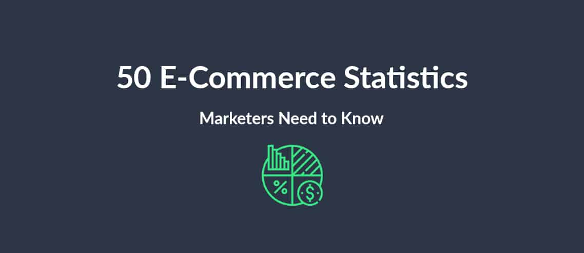 50 E-Commerce Statistics Marketers Need to Know