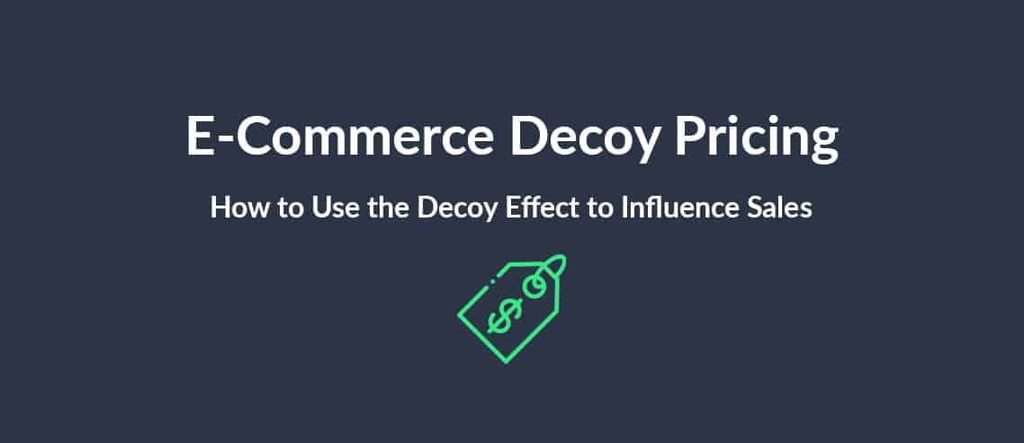 E-Commerce Decoy Pricing How to Use the Decoy Effect to Influence Sales
