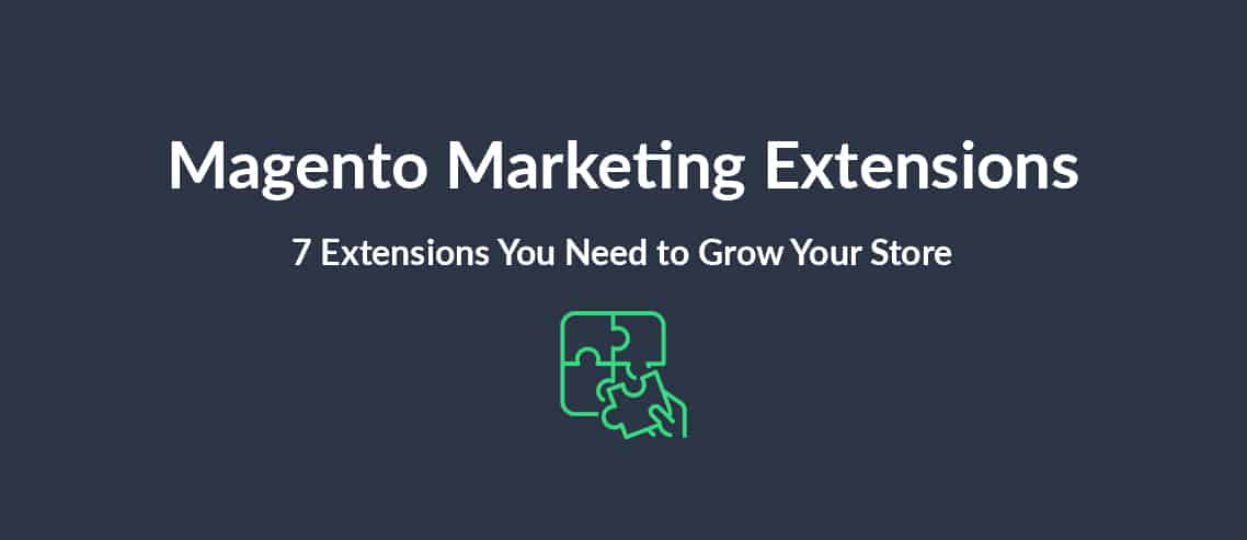 Magento Marketing Extensions 7 Extensions you Need to Grow Your Store