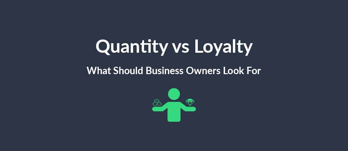 Quantity or Loyalty What Should Business Owners Look For?