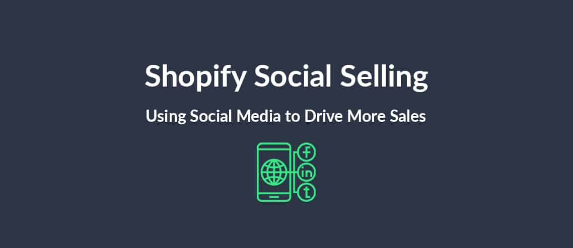 Shopify Social Selling Using Social Media to Drive More Sales