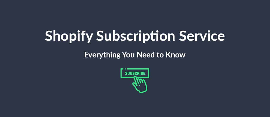 Shopify Subscription Service Everything You Need to Know