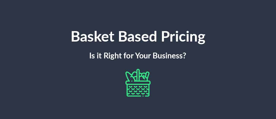 Basket Based Pricing: Is it Right for Your Business?
