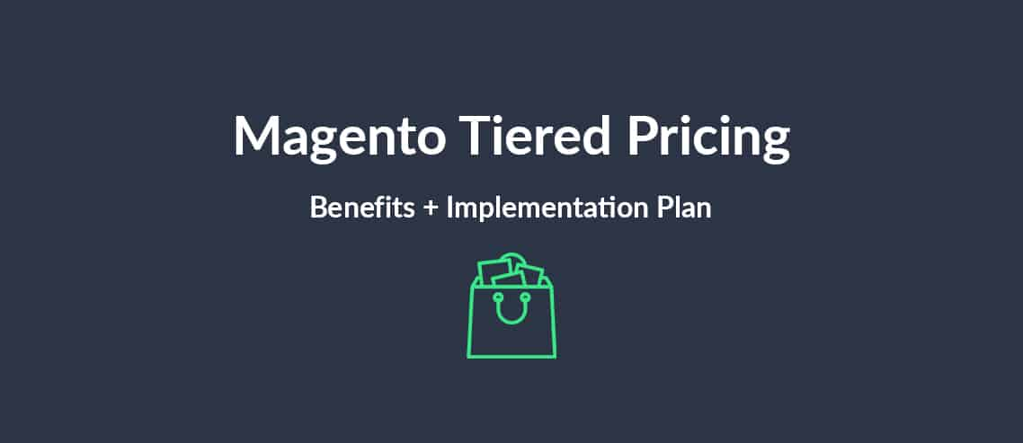 Magento Tiered Pricing Benefits + Implementation Plan