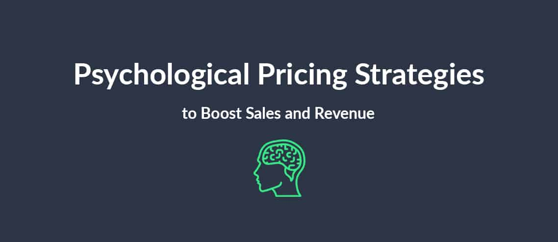 Psychological Pricing Strategies to Boost Sales and Revenue