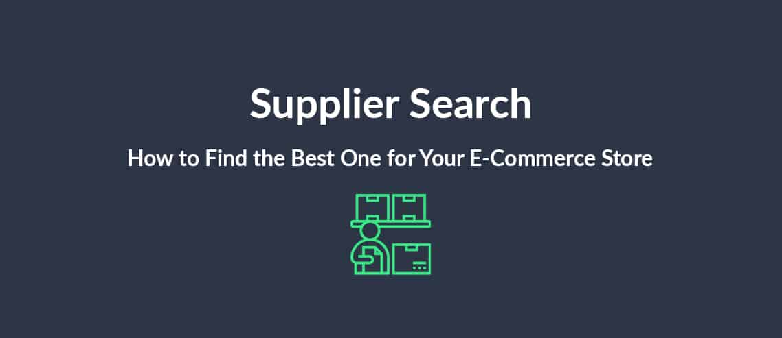 Supplier Search How to Find the Best One for Your E-Commerce Store
