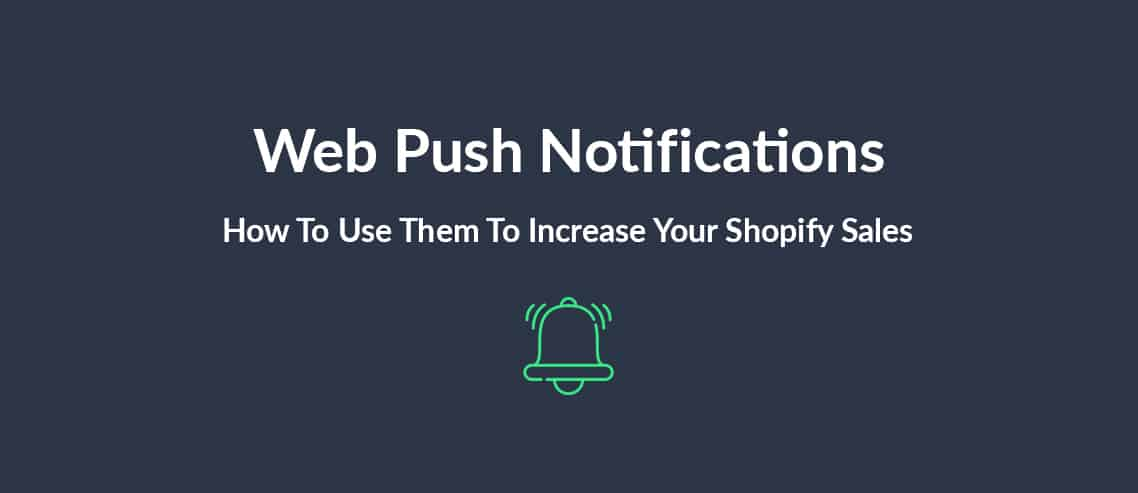 Web Push Notifications How To Use Them To Increase Your Shopify Sales