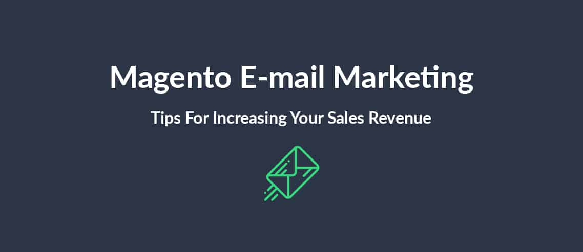 Magento E-mail Marketing Tips For Increasing Your Sales Revenue