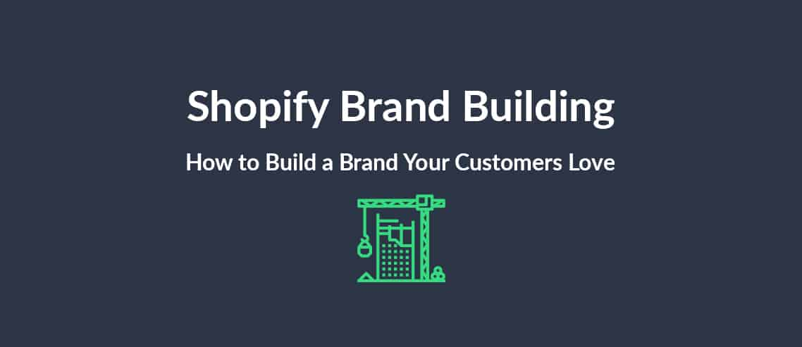 Shopify Brand Building How to Build a Brand Your Customers Love