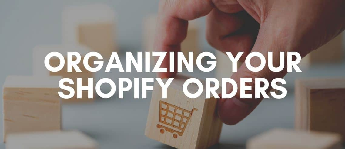 Organizing Your Shopify Orders Blog