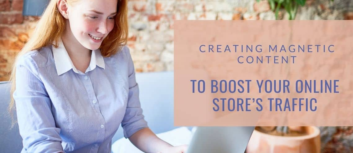 Creating Magnetic Content to Boost your Online Store's Traffic