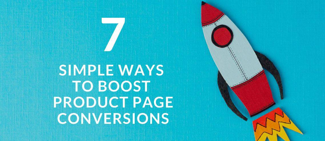 Seven Simple Ways to Boost Product Page Conversions