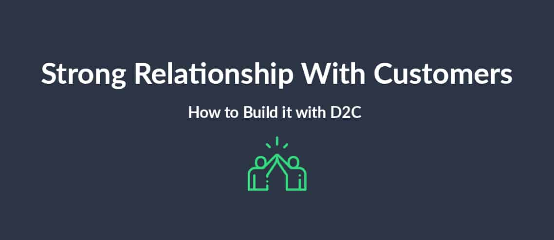 A Strong Relationship With Customers How to Build it with D2C