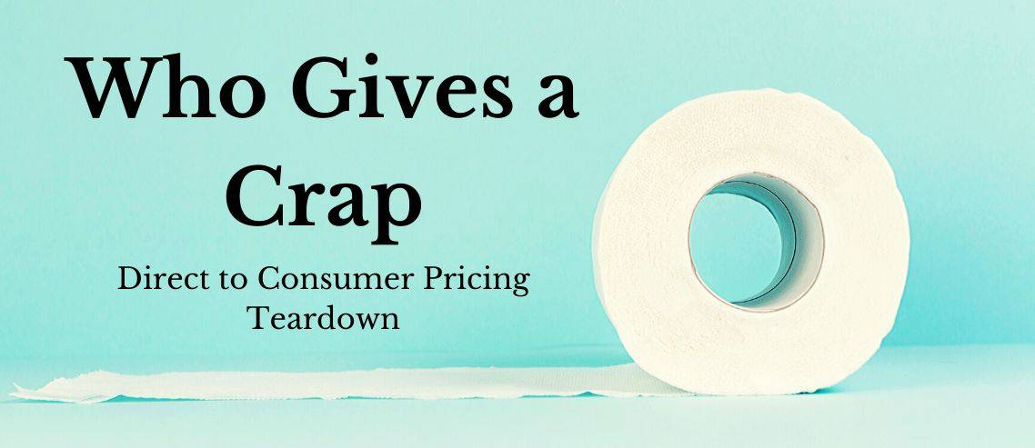 Direct to Consumer Pricing Teardown Who Gives a Crap