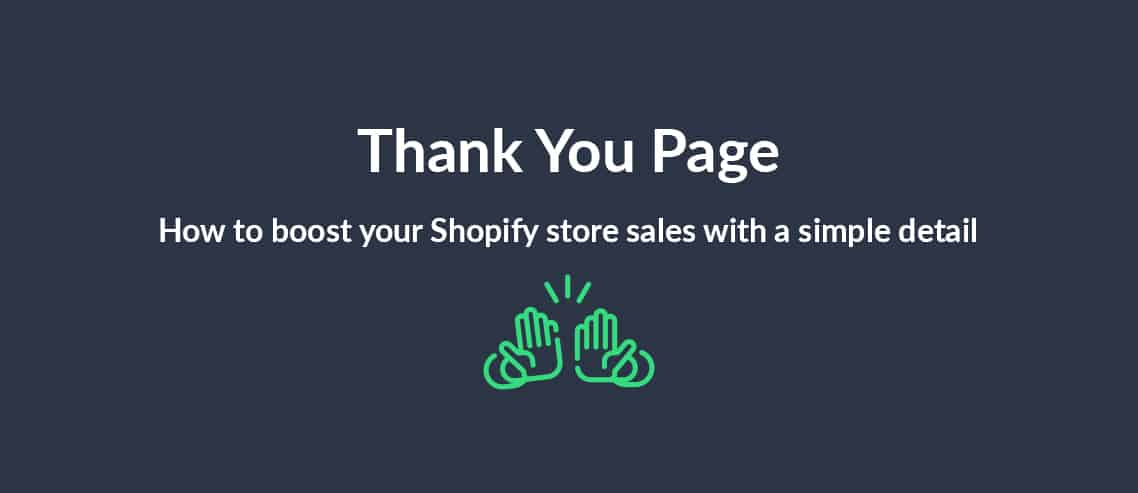 Thank You Page: How to boost your Shopify store sales with a simple detail